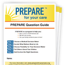 PREPARE for Your Care helps you make informed decisions and get the care that is right for you.